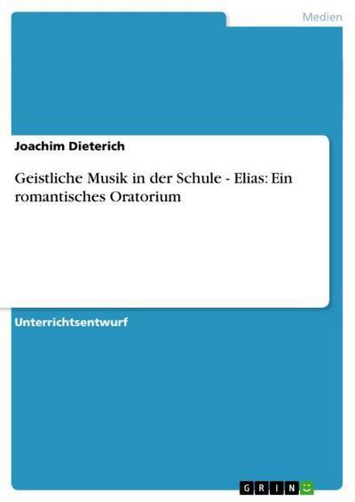 Geistliche Musik in der Schule - Elias: Ein romantisches Oratorium
