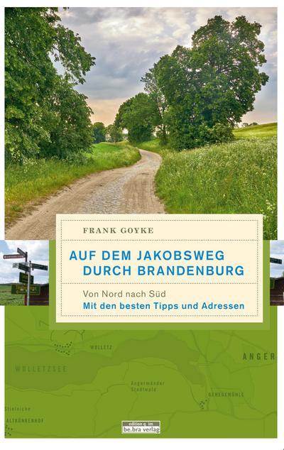 Auf dem Jakobsweg durch Brandenburg. Von Nord nach Süd