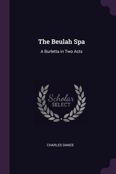 The Beulah Spa: A Burletta in Two Acts