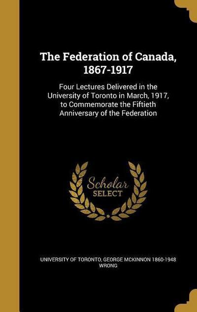 FEDERATION OF CANADA 1867-1917