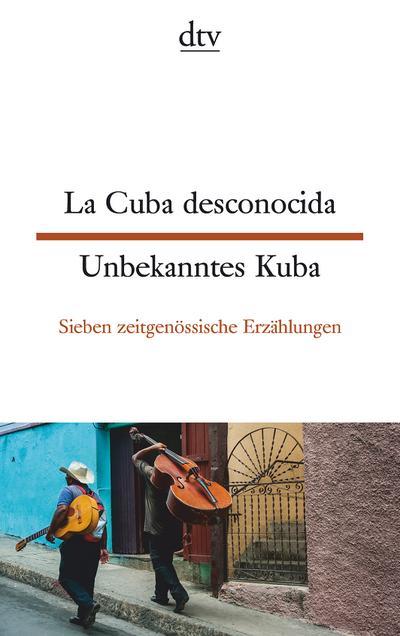 La Cuba desconocida Unbekanntes Kuba: Sieben zeitgenössische Erzählungen (dtv zweisprachig)