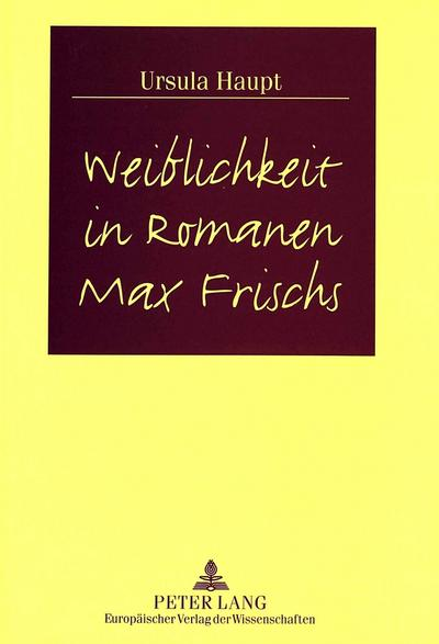 Weiblichkeit in Romanen Max Frischs