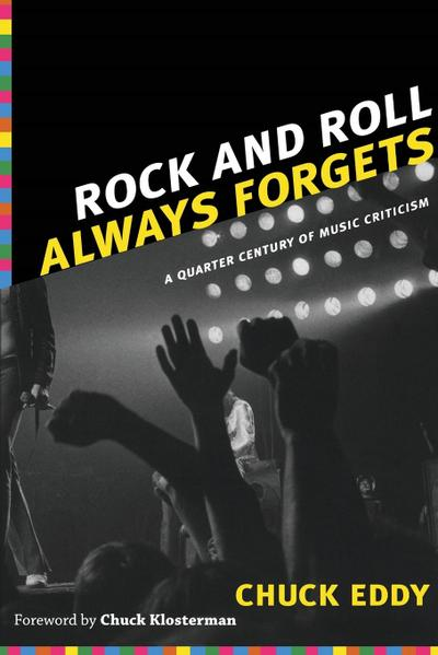 Rock and Roll Always Forgets: A Quarter Century of Music Criticism