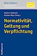 Normativität, Geltung und Verpflichtung (Ethik im Diskurs)
