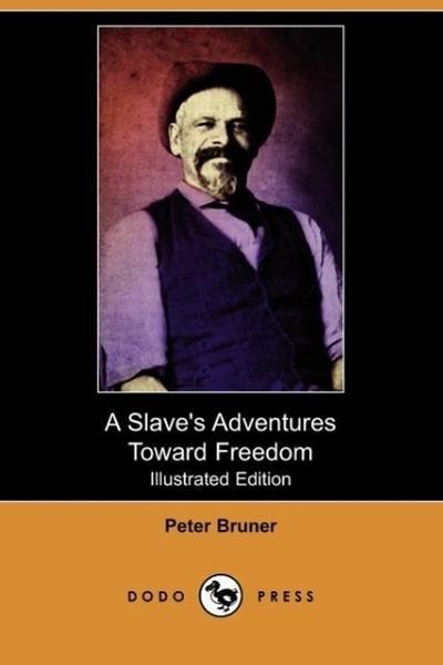 A Slave's Adventures Toward Freedom (Illustrated Edition) (Dodo Press)