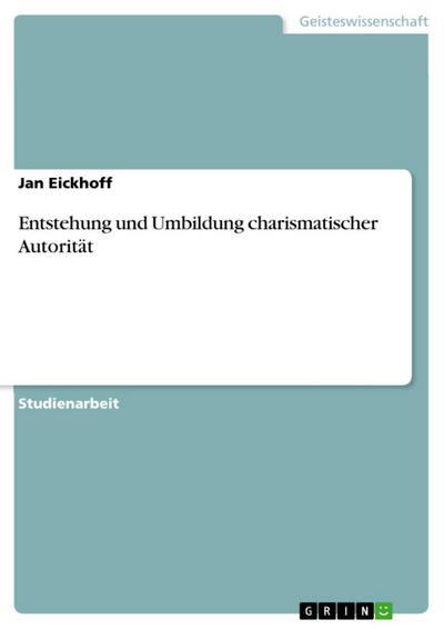 Entstehung und Umbildung charismatischer Autorität