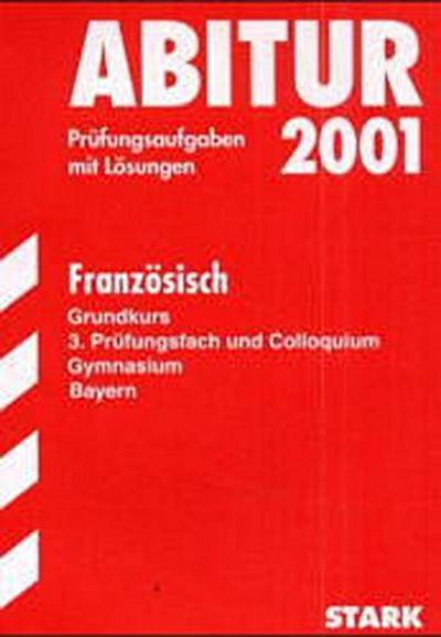 Abitur-Prüfungsaufgaben Gymnasium Bayern. Mit Lösungen: Abitur 2007 - Französisch GK - Bayern. Prüfungsaufgaben mit Lösungen (Lernmaterialien)