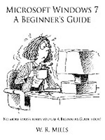 Microsoft Windows 7 a Beginner's Guide