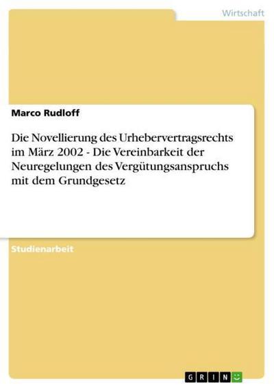 Die Novellierung des Urhebervertragsrechts im März 2002  -  Die Vereinbarkeit der Neuregelungen des Vergütungsanspruchs mit dem Grundgesetz