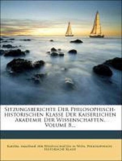 Sitzungsberichte Der Philosophisch-historischen Klasse Der Kaiserlichen Akademie Der Wissenschaften