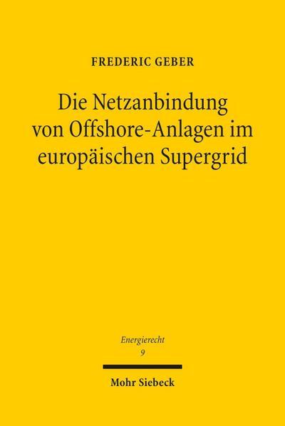 Die Netzanbindung von Offshore-Anlagen im europäischen Supergrid: Eine Untersuchung der  17a ff. EnWG und ihrer völkerrechtlichen, europarechtlichen ... und internationalen Energierecht)