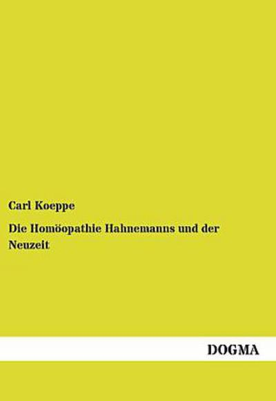 Die Homoeopathie Hahnemanns und der Neuzeit