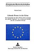 Liberale Presse in der Krise: Die Innenpolitik der Jahre 1930 bis 1933 im Spiegel des -Berliner Tagblatts-, der -Frankfurter Zeitung- und der -Vossi