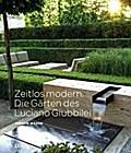 Zeitlos modern. Die Gärten des Luciano Giubbi ...