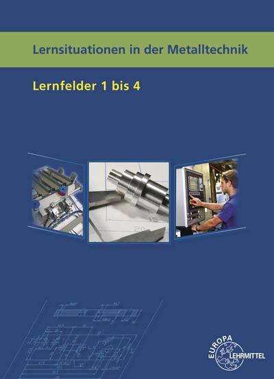 Lernsituationen in der Metalltechnik Lernfelder 1-4