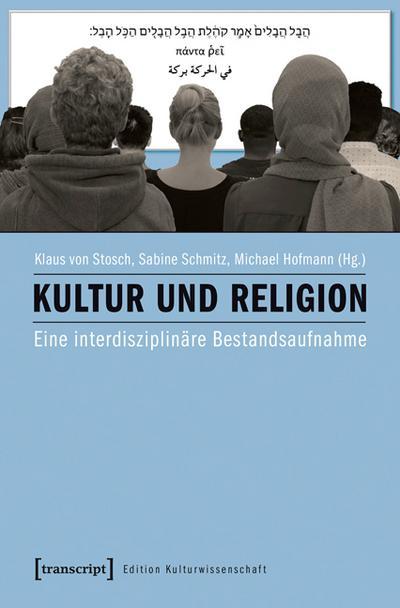 Kultur und Religion: Eine interdisziplinäre Bestandsaufnahme (Edition Kulturwissenschaft)