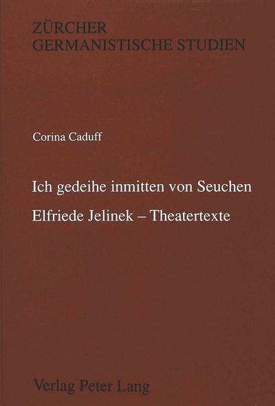 'Ich gedeihe inmitten von Seuchen'-Elfriede Jelinek - Theatertexte