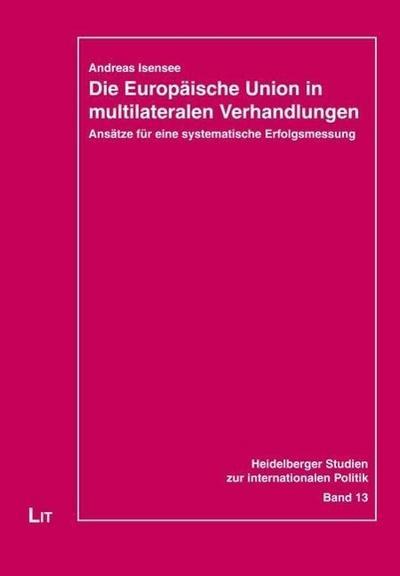 Die Europäische Union in multilateralen Verhandlungen: Ansätze für eine systematische Erfolgsmessung