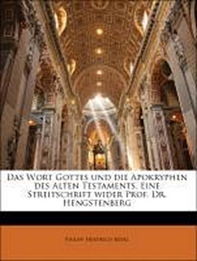 Das Wort Gottes und die Apokryphen des Alten Testaments. Eine Streitschrift wider Prof. Dr. Hengstenberg