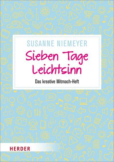 Sieben Tage Leichtsinn; Das kreative Mitmach-Heft; Deutsch; durchgeh. farbig, mit Gummiband zum Verschließen