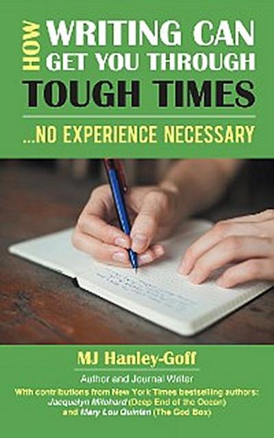 How Writing Can Get You Through Tough Times: No Experience Necessary