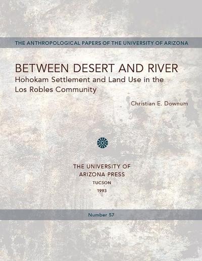 Between Desert and River: Hohokam Settlement and Land Use in the Los Robles Community