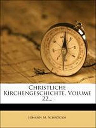 Christliche Kirchengeschichte, Volume 22...