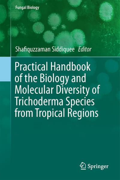 Practical Handbook of the Biology and Molecular Diversity of Trichoderma Species from Tropical Regions