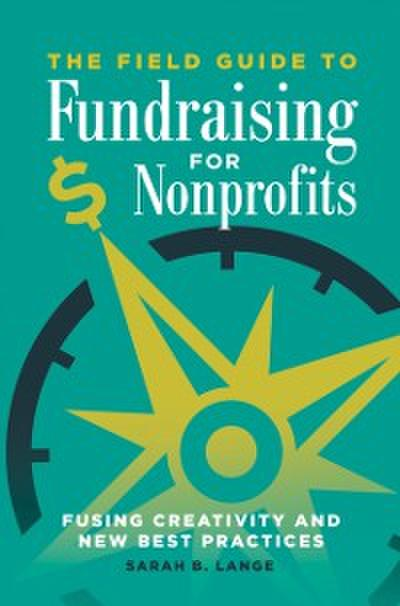 Field Guide to Fundraising for Nonprofits: Fusing Creativity and New Best Practices