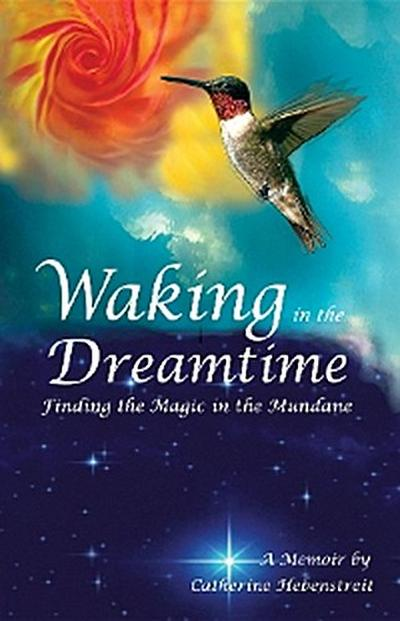 Waking in the Dreamtime: Finding the Magic in the Mundane