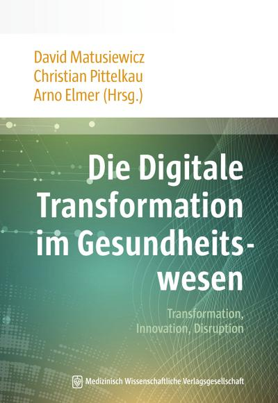 Die Digitale Transformation im Gesundheitswesen: Transformation, Innovation, Disruption