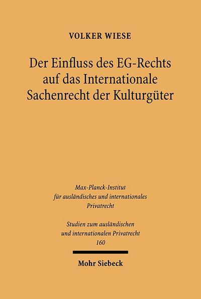 Der Einfluss des EG-Rechts auf das Internationale Sachenrecht der Kulturgüter (Studien Zum Auslandischen Und Internationalen Privatrecht)