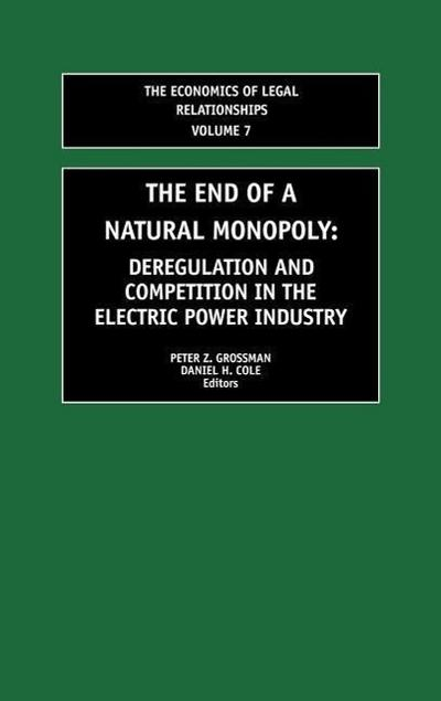 The End of a Natural Monopoly: Deregulation and Competition in the Electric Power Industry (Economics of Legal Relationships)