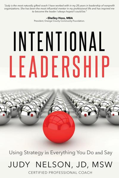 Intentional Leadership: Using Strategy in Everything You Do and Say