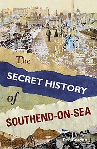 The Secret History of Southend-on-Sea