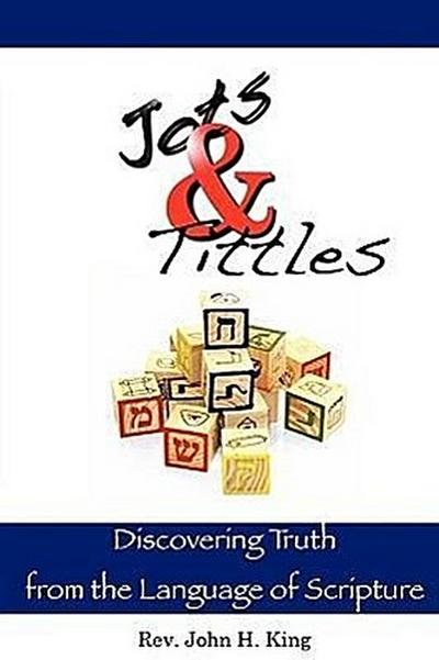 Jots & Tittles: Discovering Truth from the Language of Scripture
