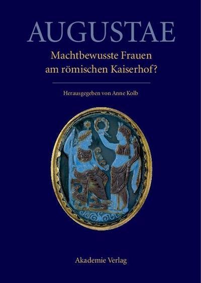 Augustae. Machtbewusste Frauen am römischen Kaiserhof?
