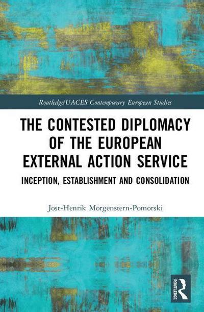 The Contested Diplomacy of the European External Action Service