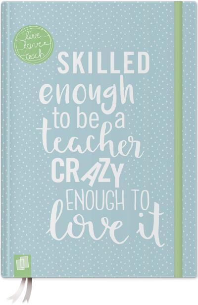 Das Notizbuch für Lehrerinnen und Lehrer, A5, 'live - love - teach' - blaue Edition