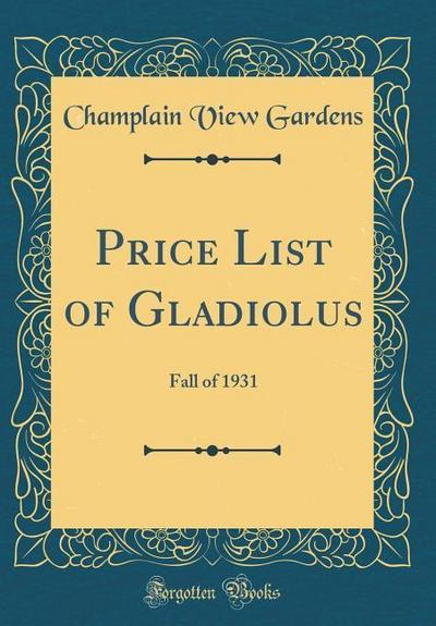 Price List of Gladiolus: Fall of 1931 (Classic Reprint)