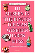 111 Orte Museen in Thüringen, die man gesehen ...