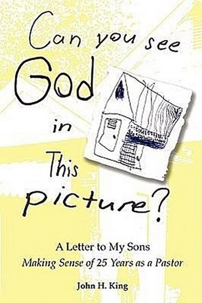 Can You See God in This Picture?: A Letter to My Sons Making Sense of 25 Years of Ministry