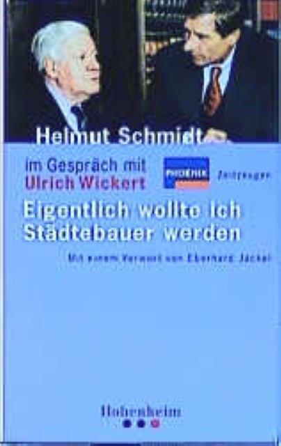 Eigentlich wollte ich Städtebauer werden Helmut Schmidt