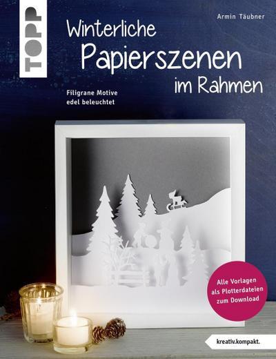 Winterliche Papierszenen im Rahmen (kreativ.kompakt)