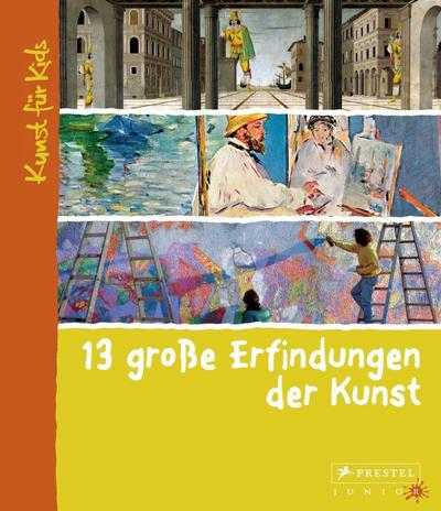 13 große Erfindungen der Kunst: Kunst für Kids