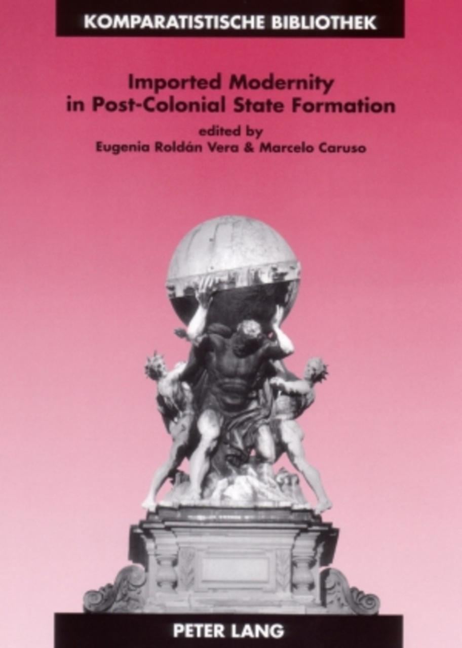 Imported Modernity in Post-Colonial State Formation, Eugenia Roldán Vera