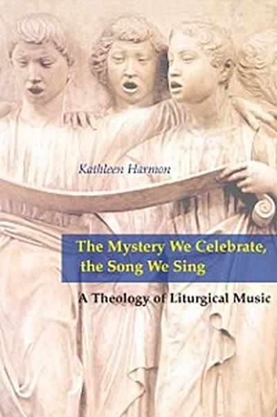 The Mystery We Celebrate, the Song We Sing