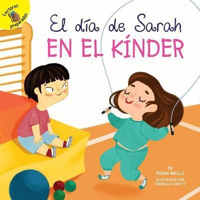 El Día de Sarah En El Kínder: Sarah's Day in Kindergarten