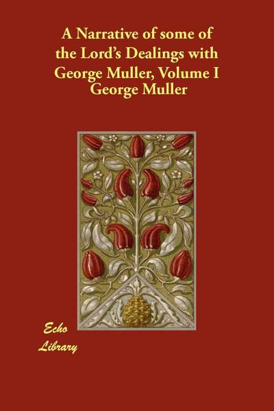 A Narrative of Some of the Lord's Dealings with George Muller, Volume I