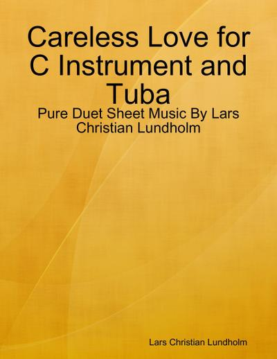 Careless Love for C Instrument and Tuba - Pure Duet Sheet Music By Lars Christian Lundholm